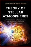 Theory of Stellar Atmospheres : An Introduction to Astrophysical Non-Equilibrium Quantitative Spectroscopic Analysis, Hubeny, Ivan and Mihalas, Dimitri, 0691163286