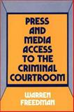 Press and Media Access to the Criminal Courtroom, Warren Freedman, 0899303285
