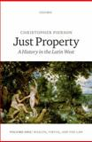 Just Property : A History in the Latin West. Volume One: Wealth, Virtue, and the Law, Pierson, Christopher, 0199673284