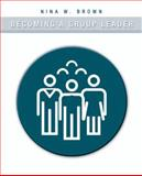Becoming a Group Leader, Brown, Nina, 0205503284