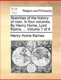 Sketches of the History of Man in Four Volumes by Henry Home, Lord Kaims, Volume 1 Of, Henry Home Kames, 1170383289