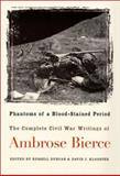 Phantoms of a Blood-Stained Period : The Complete Civil War Writings of Ambrose Bierce, Ambrose Bierce, Russell Duncan, David J. Klooster, 155849328X