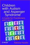 Children with Autism and Asperger Syndrome : A Guide for Practitioners and Carers, Howlin, Patricia, 0471983284