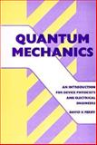 Quantum Mechanics : An Introduction for Device Physicists and Electrical Engineers, D. K. Ferry, David K. Ferry, 075030328X