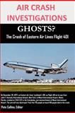 Air Crash Investigations Ghosts? the Crash of Eastern Air Lines Flight 401, Editor Collins, 1300363282