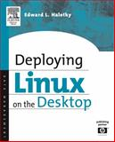 Deploying LINUX on the Desktop, Haletky, Edward, 1555583288