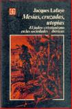 Mesias, Cruzadas, Utopias (Messiahs, Crusades and Utopias), Lafaye, Jacques, 9681653289