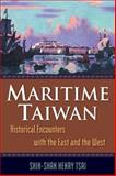 Maritime Taiwan : Historical Encounters with the East and the West, Tsai, Shih-Shan Henry, 0765623285