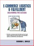 E-Commerce Logistics and Fulfillment : Delivering the Goods, Bayles, Deborah L., 0130303283