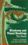 Blindness and Visual Handicap : The Facts, Dobree, John H. and Boulter, Eric, 0192613286