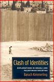 Clash of Identities : Explorations in Israeli and Palestinian Societies, Kimmerling, Baruch, 0231143281