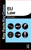 EU Law : Key Facts Key Cases, Turner, Chris, 0415833280