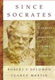 Since Socrates : A Concise Source Book of Classic Readings, Solomon, Robert C. and Martin, Clancy, 0534633285