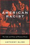American Racist : The Life and Films of Thomas Dixon, Slide, Anthony, 0813123283