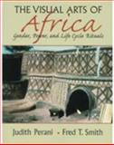 Visual Arts of Africa : Gender, Power, and Life Cycle Rituals, Perani, Judith and Smith, Fred T., 0134423283