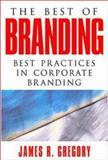 The Best of Branding : Best Practices in Corporate Building, Gregory, James R., 0071403299