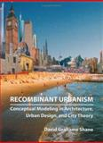 Recombinant Urbanism : Conceptual Modeling in Architecture, Urban Design and City Theory, Shane, David Grahame, 0470093293