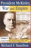 President McKinley, War and Empire Vol. 1 : President McKinley and the Coming of War 1898, Hamilton, Richard F., 0765803291