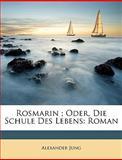 Rosmarin ; Oder, Die Schule Des Lebens: Roman, Alexander Jung, 1148553290
