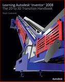 Learning Autodesk Inventor 2008 : The 2D to 3D Transition Handbook, Grabowski, Ralph, 1435413296