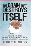 The Brain That Destroys Itself, Keith C. M. Glegg, 1450263291