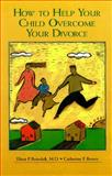 How to Help Your Child Overcome Your Divorce : A Support Guide for Families, Benedek, Elissa P. and Brown, Catherine F., 1557043299