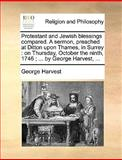 Protestant and Jewish Blessings Compared a Sermon, Preached at Ditton upon Thames, in Surrey, George Harvest, 1170153291