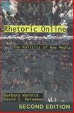 Rhetoric Online : The Politics of New Media, Warnick, Barbara and Heineman, David, 1433113295