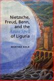 Nietzsche, Freud, Benn, and the Azure Spell of Liguria, Kolb, Martina, 1442643293