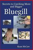 Secrets to Catching More and Bigger Bluegill, Ryan McCaw, 1482623293