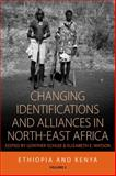 Changing Identifications and Alliances in North-East Africa : Ethiopia and Kenya, Gunther Schlee, Elizabeth E. Watson, 1782383298