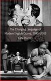 The Changing Language of Modern English Drama 1945-2005, Kate Dorney, 0230013295