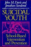 Suicidal Youth : School-Based Intervention and Prevention, Davis, John M. and Sandoval, Jonathan, 1555423299