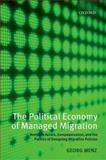 The Political Economy of Managed Migration : Nonstate Actors, Europeanization, and the Politics of Designing Migration Policies, Menz, Georg, 0199593299