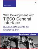 Web Development with TIBCO General Interface : Building AJAX Clients for Enterprise SOA, Gurnani, Anil, 0321563298