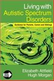 Living with Autistic Spectrum Disorders : Guidance for Parents, Carers and Siblings, Morgan, Hugh and Attfield, Elizabeth, 1412923298
