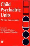 Child Psychiatric Units : At the Crossroads, , 1853023299