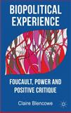 Biopolitical Experience : Foucault, Power and Positive Critique, Blencowe, Claire, 0230303293
