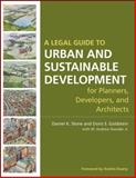 A Legal Guide to Urban and Sustainable Development for Planners, Developers and Architects, Slone, Daniel K. and Goldstein, Doris S., 0470053291