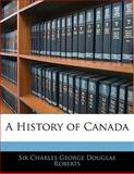 A History of Canad, Charles George Douglas Roberts, 1142333299