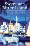 Sweet and Bitter Island : A History of the British in Cyprus, Morgan, Tabitha, 1848853297