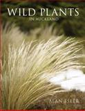Wild Plants in Auckland, Esler, Alan, 1869403290