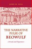The Narrative Pulse of Beowulf : Arrivals and Departures, Hill, John M., 0802093299