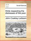 Hints Respecting the Distresses of the Poor, John Coakley Lettsom, 1170423299