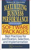 Maximizing Business Performance Through Software Packages : Best Pracatices for Justification, Selection, and Implementation, Starinsky, Robert W., 1574443291