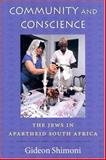 Community and Conscience : The Jews in Apartheid South Africa, Shimoni, Gideon, 1584653299