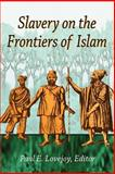 Slavery at the frontiers of Islam, Paul E. Lovejoy, 1558763295