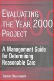 Evaluating the Year 2000 Project : A Management Guide for Determining Reasonable Care, Braithwaite, Timothy, 0471253294