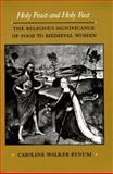 Holy Feast and Holy Fast : The Religious Significance of Food to Medieval Women, Bynum, Caroline Walker, 0520063295