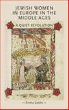 Jewish Women in Europe in the Middle Ages : A Quiet Revolution, Goldin, Simha, 071908329X